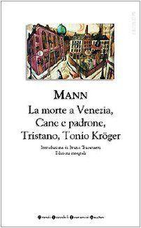 Romanzi brevi: Tristano - Tonio Kröger - La morte a Venezia - Cane e padrone