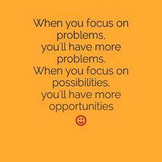 """""""When you focus on problems, you'll have more problems. when you focus on possibilities.. #quotes"""