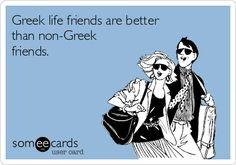 Greek life friends are better than non-Greek friends. #Greek #Sorority #Fraternity #GreekLife #Truth