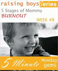 5 Stages of Mommy Burnout - Week 8 of The Raising Boys series - http://www.powerfulmothering.com/5-stages-of-mommy-burnout/