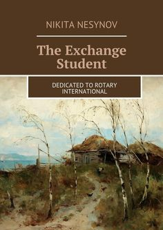 The Exchange Student: Dedicated to Rotary International eBook: Nesynov Nikita, Nesynov Vlad, Nesynova Tatiana: Amazon.ca: Kindle Store
