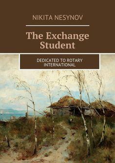 The Exchange Student: Dedicated toRotary International eBook: Nesynov Nikita, Nesynov Vlad, Nesynova Tatiana: Amazon.ca: Kindle Store