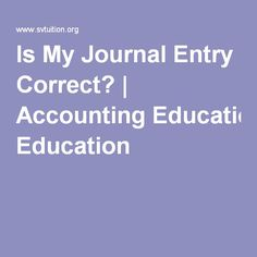 Is My Journal Entry Correct? | Accounting Education