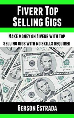 Amazon.com: Fiverr Top Selling Gigs: Make money on Fiverr with top Selling gigs with no Skills Required eBook: Gerson Estrada: Kindle Store