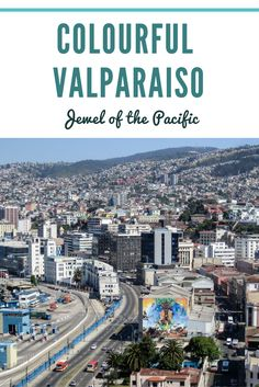 Colourful Valparaiso: One of Chile's best cities to visit. Things to do in and around Santiago de Chile. Best places to visit in Chile? Santiago: San Cristobal, MErcado Central, Vina Maipo. Chile destinations include San Pedro de Atacama, Pucon, Volcan Villarrica, Easter Island, Chilean Desert, Patagonia Chile