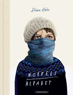 Front cover for 'Morkel's Alphabet' by Stian Hole – published by Cappelen Damm Knitted Hats, Crochet Hats, S Alphabet, Under The Surface, Getting Up Early, Kids Lighting, New Pictures, Vulnerability, Book Design