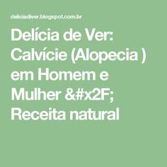 Delícia de Ver: Calvície (Alopecia ) em Homem e Mulher / Receita natural