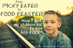 From Picky Eater to Food Feaster: How I got my stubborn kid to love ALL FOODS.