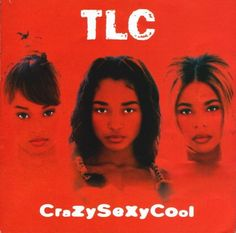 TLC...crazysexycool was one of my favorite albums of all time