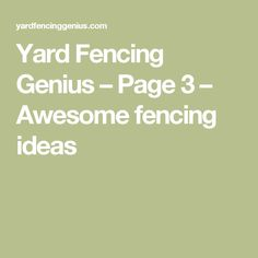 Yard Fencing Genius – Page 3 – Awesome fencing ideas
