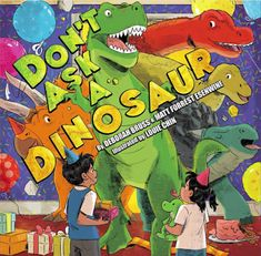Don't Ask a Dinosaur, by Deborah Bruss and Matt Forrest Esenwine, illustrated by Louie Chin (POW! Kids, 2018)
