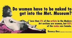 ¿Las mujeres tienen que estar desnudas para entrar en el Metropolitan Museum? Menos del 5% de los artistas en las secciones de arte moderno son mujeres, pero el 85% de los desnudos son mujeres. GUERRILLA GIRLS conciencia del mundo del arte