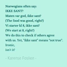 "Ikke sant is Norwegian for ""not true,"" but is used like ""right?"" at the end of a sentence when questioning if something IS true. Norway Language, Proverbs Quotes, Norway Travel, Stavanger, Foreign Languages, Grammar, Scandinavian, Culture, Teaching"