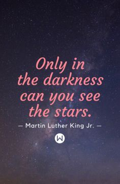 "Inspirational quotes and motivational quotes; Quotes by Martin Luther King Jr. ""Only in darkness can you see the stars""."