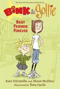 BINK & GOLLIE : BEST FRIENDS FOREVER by Kate DiCamillo, Alison McGhee and Tony Fucile. The odd-couple awesomeness continues in this third installment!