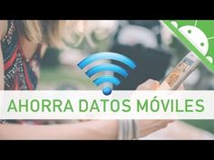 REDUCIR CONSUMO DE DATOS EN ANDROID - YouTube