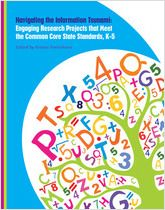 Navigating the information tsunami : engaging research projects that meet the Common Core State Standards, K-5 / edited by Kristin Fontichiaro. Ann Arbor, Michigan : Cherry Lake Publishing, c2013  The implementation of the Common Core State Standards (CCSS) calls on educators to refresh and sharpen their skills in reading, writing, math...and research!  Expert practitioners in research pedagogy share their best tips and lessons in nearly 20 projects.