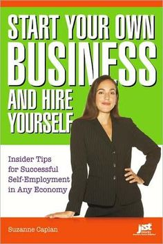Start Your Own Business and Hire Yourself: Insider Tips for Successful Self-Employment in Any Economy by Suzanne Caplan