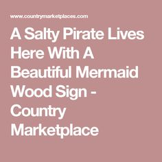 A Salty Pirate Lives Here With A Beautiful Mermaid Wood Sign - Country Marketplace