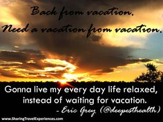 """""""Gonna live my everyday life relaxed, instead of waiting for vacation."""" - @deepesthealth"""