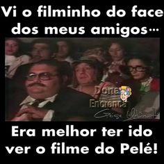 Vi o filminho do Face dos meus amigos... Era melhor ter ido ver o file do Pelé! #frases humor humor facebook facebook