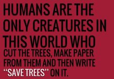 humans are the only creatures who...