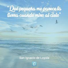 ''Qué pequeña me parece la tierra cuando miro al Cielo'', San Ignacio de Loyola. San Francisco Javier, Religion, Faith