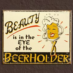 Beauty is in the eye of the beer holder ;)