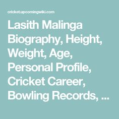 Lasith Malinga Biography, Height, Weight, Age, Personal Profile, Cricket Career, Bowling Records, News, Photos & More