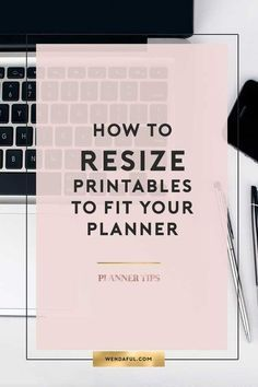 How to Resize Printables to Fit Your Planner | Wendaful