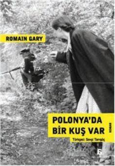 """Polonya'da Bir Kuş Var  Romain Gary    Romain Gary'nin ilk romanı olan """"Polonya'da Bir Kuş Var"""", Fransa'da yayınlandığı zaman Jean-Paul Sartre tarafından o zamana kadar yayınlanmış en iyi savaş romanı olarak övgüye boğulmuştu.    http://scalakitapci.com/kitaplar/edebiyat/roman1/roman-gunumuz/polonya-da-bir-kus-var.html"""