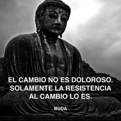 « El cambio no es doloroso. Solamente la resistencia al cambio lo es. » - Buda #bouddha #cambio #resistencia http://www.pandabuzz.com/es/cita-del-dia/buda-resistencia-cambio
