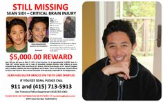 "Sean SIDI, age 19, suffered a severe traumatic brain injury prior to going missing from San Francisco, CA on May 21, 2013, and is urgent need of medical care. Sean is white/asian, 5'5"", 120 lbs, dark brown wavy hair, dark brown eyes, wears silver dental braces, has dimples, slight bump on right forehead from brain surgery. For more information, see www.seansidi.com or www.facebook.com/findseansidi"
