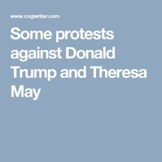Some protests against Donald Trump and Theresa May