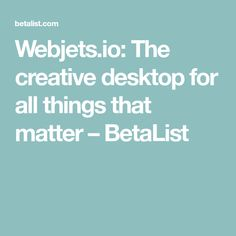 Webjets.io: The creative desktop for all things that matter – BetaList