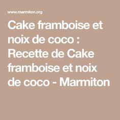 Cake framboise et noix de coco : Recette de Cake framboise et noix de coco - Marmiton