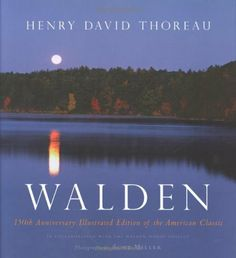 Walden: 150th Anniversary Illustrated Edition of the American Classic by Henry David Thoreau, http://www.amazon.com/dp/0618457178/ref=cm_sw_r_pi_dp_OXwQqb1ZW1SM9