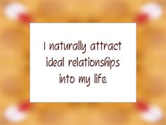 "Daily Affirmation for November 2, 2015 #affirmation #inspiration - ""I naturally attract ideal relationships into my life"""