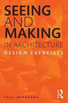 Seeing and making in architecture : design exercises