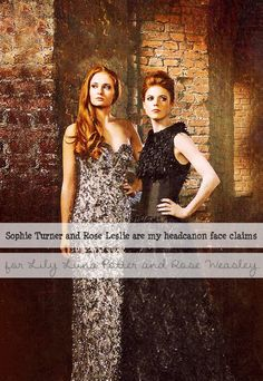 Sophie Turn and Rose Lesile are Lily Luna and Rose