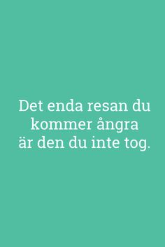 Svenska citat om resor. Resecitat på Svenska. Qoutes, Life Quotes, Vs The World, The Ugly Truth, Different Quotes, Wallpaper Quotes, Proverbs, Sentences, Motivational Quotes
