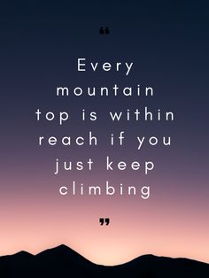 "Barry Finlay: ""Every mountain top is within reach if you just keep climbing. Climbing Quotes, Mountain Quotes, Top Quotes, Life Coaching, Life Advice, Go Outside, Short Stories, Bro, The Outsiders"