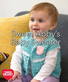 Sweet Abby's Baby Sweater Free Crochet Pattern in Red Heart Yarns -- Crochet a sleeveless sweater for your favorite fashionable baby. This lighter weight yarn is nice for sweet little garments. And choosing Baby Hugs gives you confidence that you are using the best tested yarn for your baby.