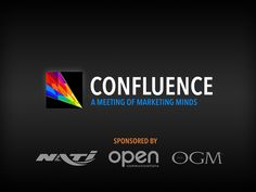 Confluence: a Meeting of Marketing Minds. Sponsored by NATI, The OGM, and OPEN Communications