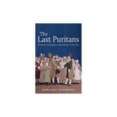 Last Puritans : Mainline Protestants and the Power of the Past (Paperback) (Margaret Bendroth)