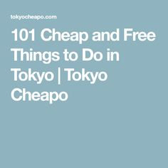 101 Cheap and Free Things to Do in Tokyo | Tokyo Cheapo