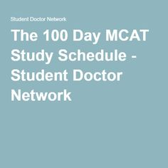 The 100 Day MCAT Study Schedule - Student Doctor Network