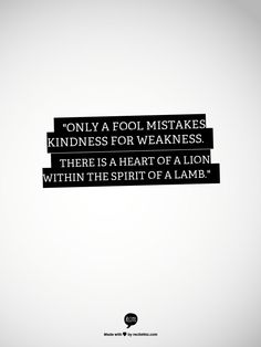 """Only a fool mistakes kindness for weakness. There is a heart of a lion within the spirit of a lamb. Bible Verses Quotes, Words Quotes, Wise Words, Sayings, Dope Quotes, Best Quotes, Kindness For Weakness Quotes, Motivational Quotes, Inspirational Quotes"
