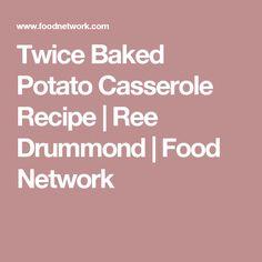 Twice Baked Potato Casserole Recipe | Ree Drummond | Food Network