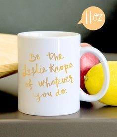 """""""Be The Leslie Knope Of Whatever You Do"""" Mug, $18.00-$22.00   16 Adorable Items That'll Bring Out Your Inner Leslie Knope"""